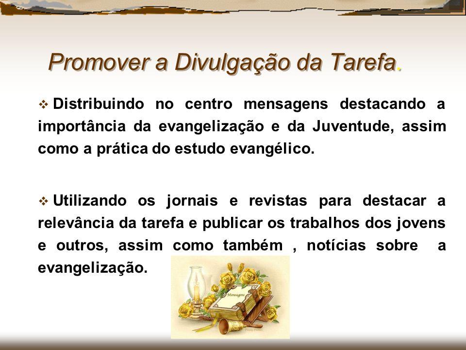 Promover a Divulgação da Tarefa. Distribuindo no centro mensagens destacando a importância da evangelização e da Juventude, assim como a prática do es