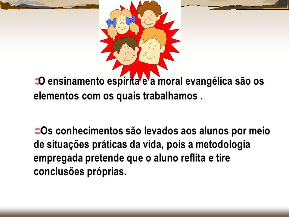 O ensinamento espírita e a moral evangélica são os elementos com os quais trabalhamos. Os conhecimentos são levados aos alunos por meio de situações p