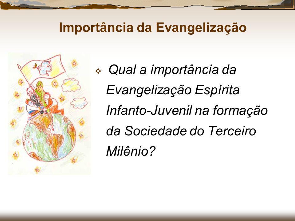 Qual a importância da Evangelização Espírita Infanto-Juvenil na formação da Sociedade do Terceiro Milênio? Importância da Evangelização
