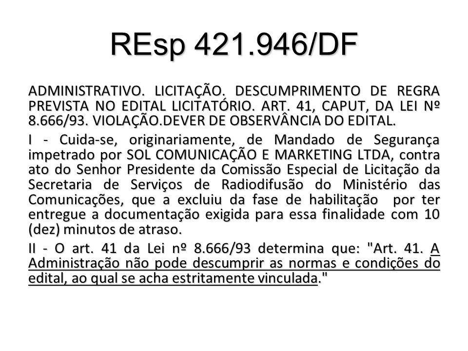 REsp 421.946/DF ADMINISTRATIVO. LICITAÇÃO. DESCUMPRIMENTO DE REGRA PREVISTA NO EDITAL LICITATÓRIO. ART. 41, CAPUT, DA LEI Nº 8.666/93. VIOLAÇÃO.DEVER