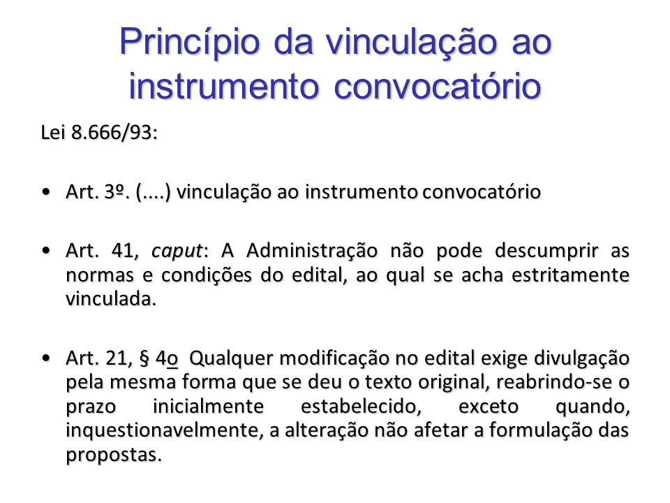 Princípio da vinculação ao instrumento convocatório Lei 8.666/93: Art. 3º. (....) vinculação ao instrumento convocatórioArt. 3º. (....) vinculação ao