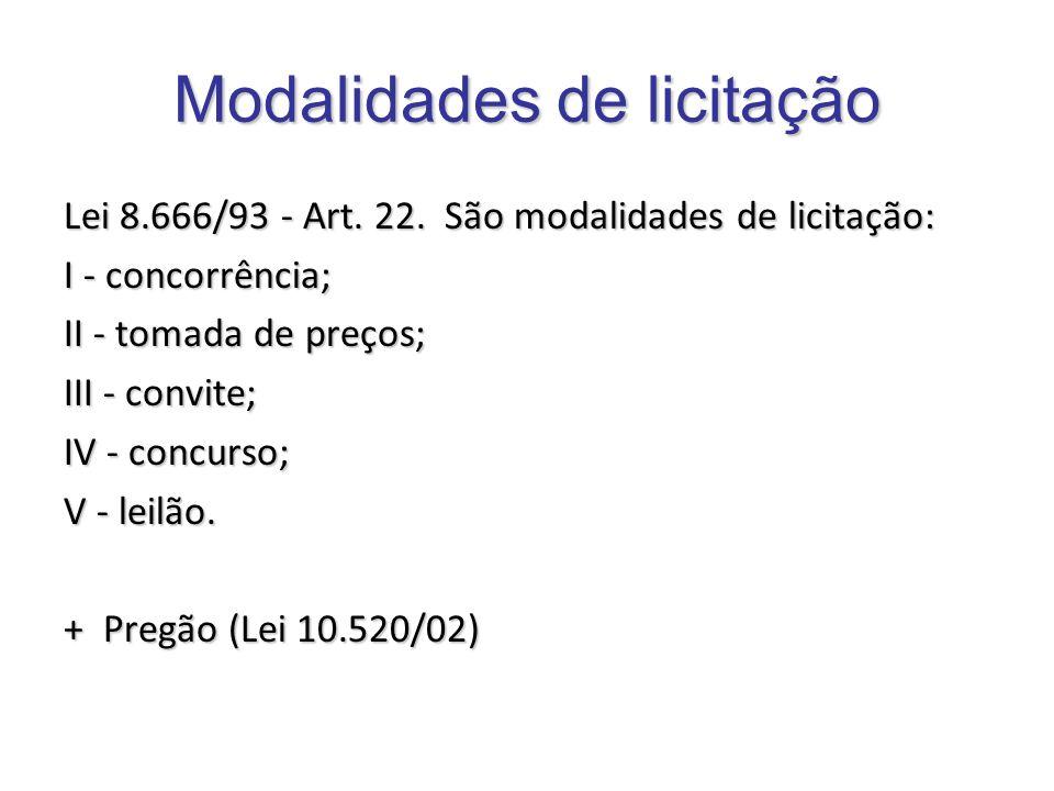 Lei 8.666/93 - Art. 22. São modalidades de licitação: I - concorrência; II - tomada de preços; III - convite;IV - concurso;V - leilão. + Pregão (Lei 1