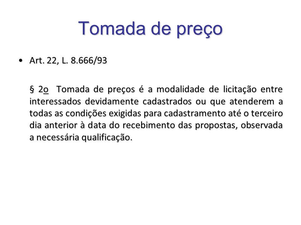 Tomada de preço Art. 22, L. 8.666/93Art. 22, L. 8.666/93 § 2o Tomada de preços é a modalidade de licitação entre interessados devidamente cadastrados