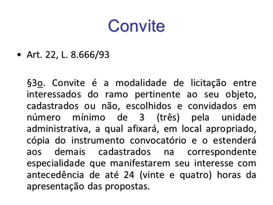 Convite Art. 22, L. 8.666/93Art. 22, L. 8.666/93 §3o. Convite é a modalidade de licitação entre interessados do ramo pertinente ao seu objeto, cadastr