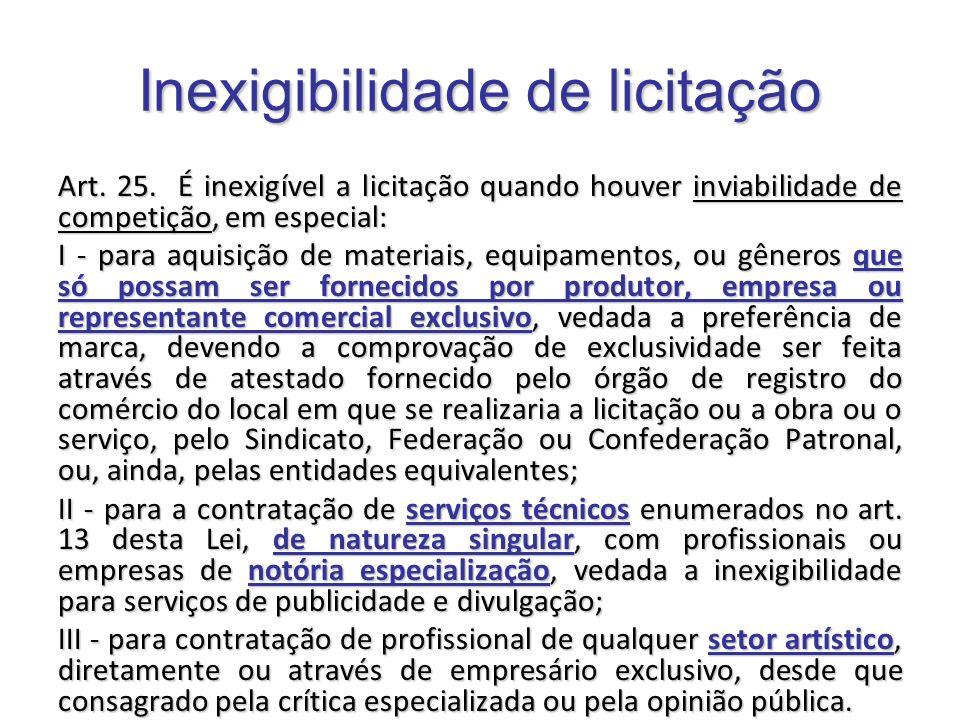 Inexigibilidade de licitação Art. 25. É inexigível a licitação quando houver inviabilidade de competição, em especial: I - para aquisição de materiais