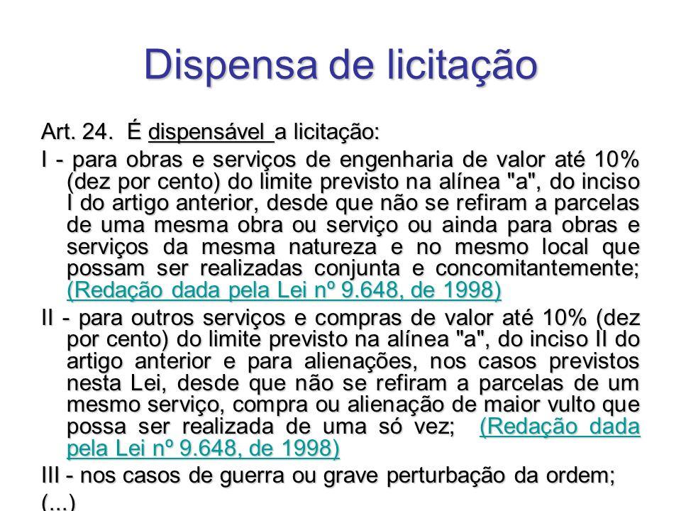 Dispensa de licitação Art. 24. É dispensável a licitação: I - para obras e serviços de engenharia de valor até 10% (dez por cento) do limite previsto