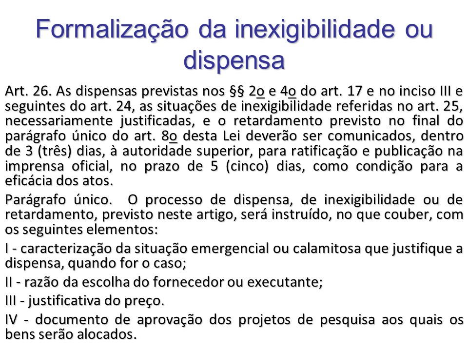 Formalização da inexigibilidade ou dispensa Art. 26. As dispensas previstas nos §§ 2o e 4o do art. 17 e no inciso III e seguintes do art. 24, as situa