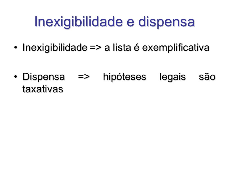 Inexigibilidade e dispensa Inexigibilidade => a lista é exemplificativaInexigibilidade => a lista é exemplificativa Dispensa => hipóteses legais são t