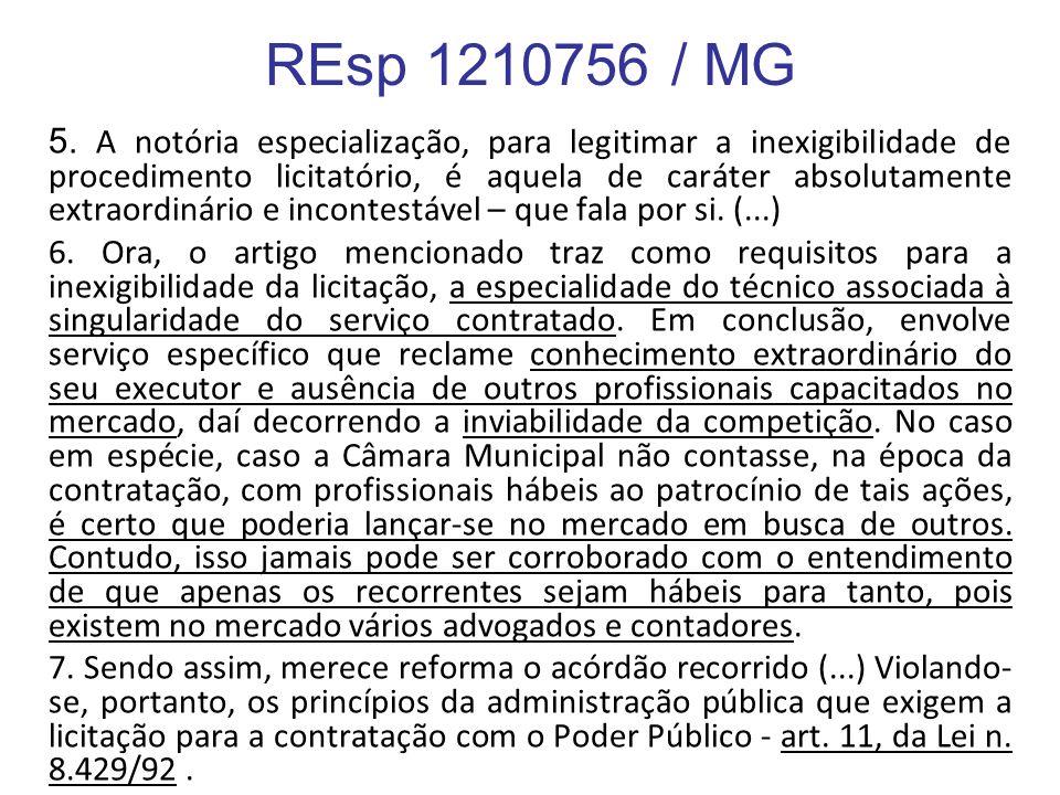 REsp 1210756 / MG 5. A notória especialização, para legitimar a inexigibilidade de procedimento licitatório, é aquela de caráter absolutamente extraor