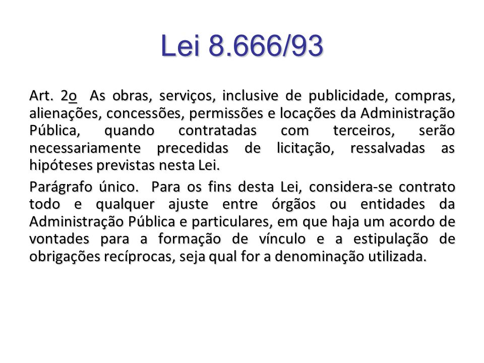 Lei 8.666/93 Art. 2o As obras, serviços, inclusive de publicidade, compras, alienações, concessões, permissões e locações da Administração Pública, qu