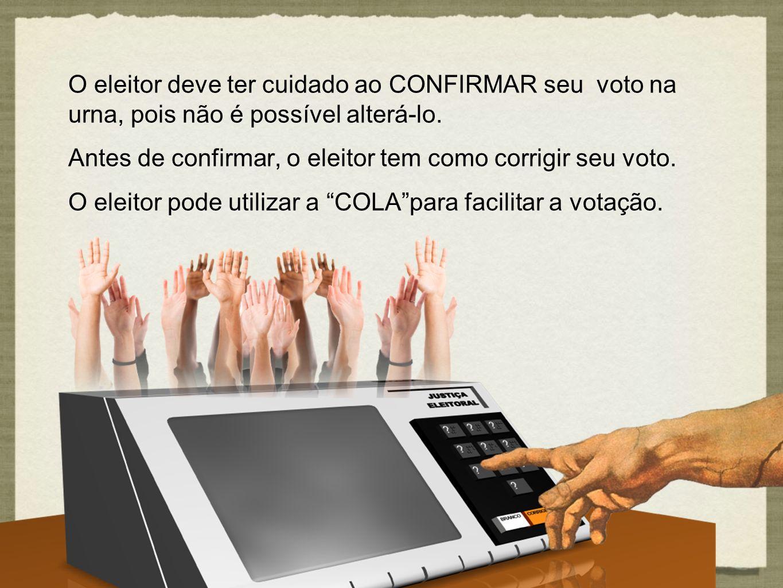 O eleitor deve ter cuidado ao CONFIRMAR seu voto na urna, pois não é possível alterá-lo. Antes de confirmar, o eleitor tem como corrigir seu voto. O e