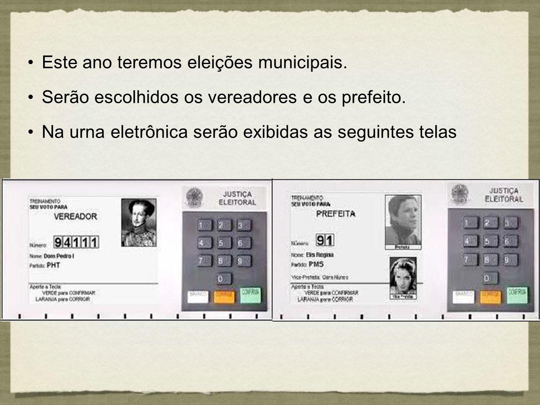 Este ano teremos eleições municipais. Serão escolhidos os vereadores e os prefeito. Na urna eletrônica serão exibidas as seguintes telas Este ano tere