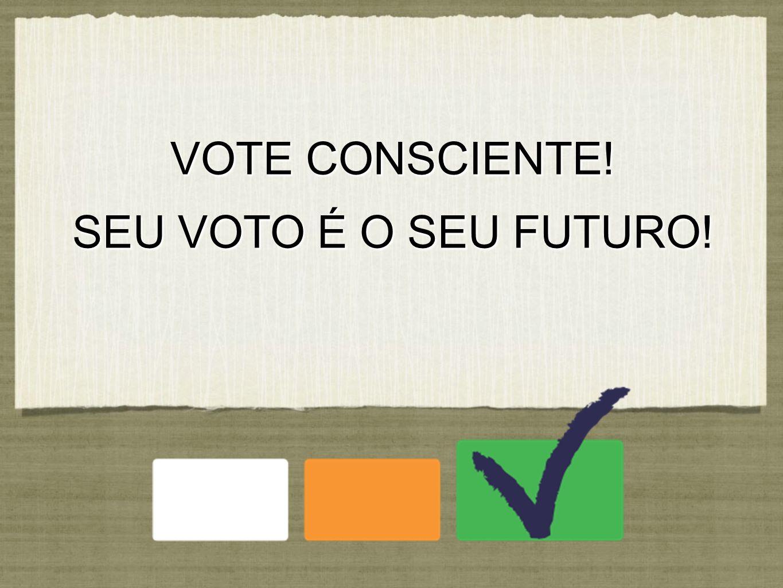 VOTE CONSCIENTE! SEU VOTO É O SEU FUTURO! VOTE CONSCIENTE! SEU VOTO É O SEU FUTURO!