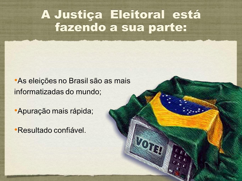As eleições no Brasil são as mais informatizadas do mundo; Apuração mais rápida; Resultado confiável. As eleições no Brasil são as mais informatizadas