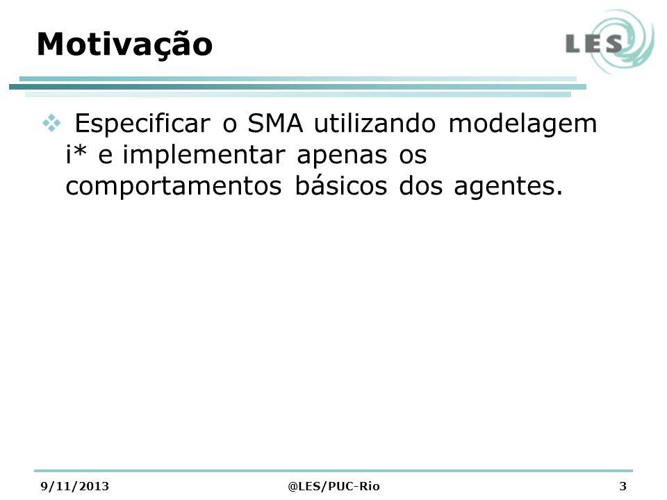 Motivação Especificar o SMA utilizando modelagem i* e implementar apenas os comportamentos básicos dos agentes. 9/11/2013@LES/PUC-Rio3