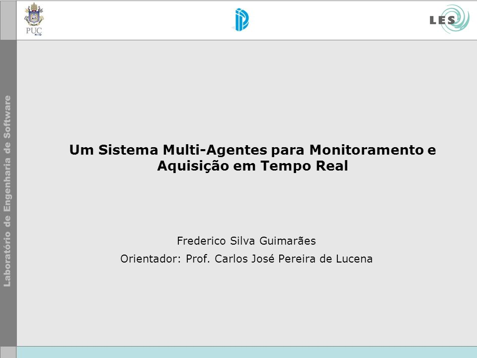 Um Sistema Multi-Agentes para Monitoramento e Aquisição em Tempo Real Frederico Silva Guimarães Orientador: Prof.
