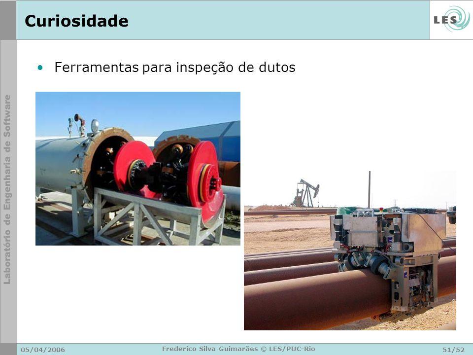 05/04/200651/52 Frederico Silva Guimarães © LES/PUC-Rio Curiosidade Ferramentas para inspeção de dutos