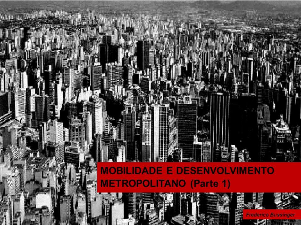 MOBILIDADE E DESENVOLVIMENTO METROPOLITANO (Parte 1) Frederico Bussinger