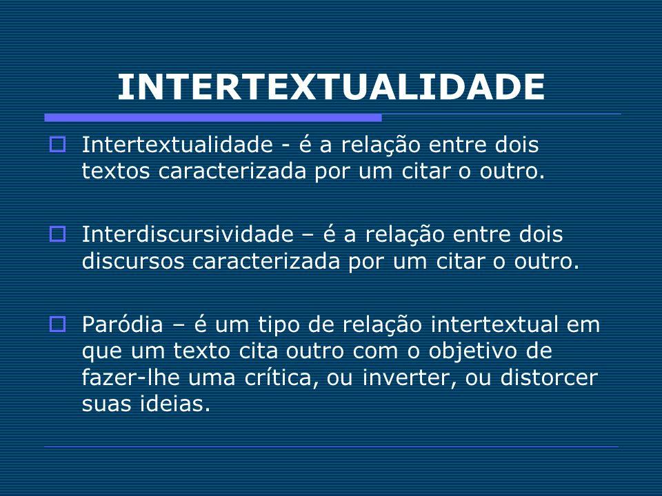 INTERTEXTUALIDADE Intertextualidade - é a relação entre dois textos caracterizada por um citar o outro. Interdiscursividade – é a relação entre dois d