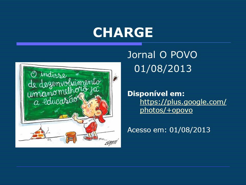 CHARGE Jornal O POVO 01/08/2013 Disponível em: https://plus.google.com/ photos/+opovo https://plus.google.com/ photos/+opovo Acesso em: 01/08/2013