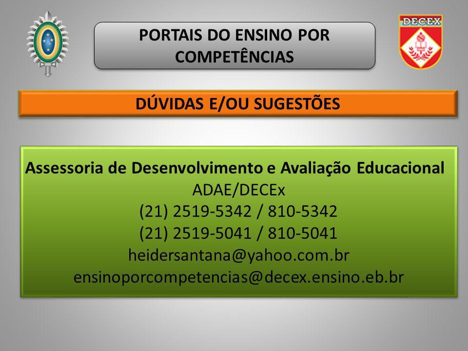 PORTAIS DO ENSINO POR COMPETÊNCIAS Assessoria de Desenvolvimento e Avaliação Educacional ADAE/DECEx (21) 2519-5342 / 810-5342 (21) 2519-5041 / 810-504