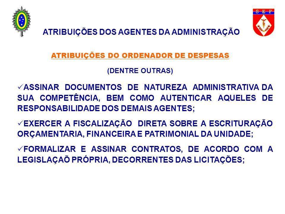 ATRIBUIÇÕES DO ORDENADOR DE DESPESAS (DENTRE OUTRAS) ASSINAR DOCUMENTOS DE NATUREZA ADMINISTRATIVA DA SUA COMPETÊNCIA, BEM COMO AUTENTICAR AQUELES DE