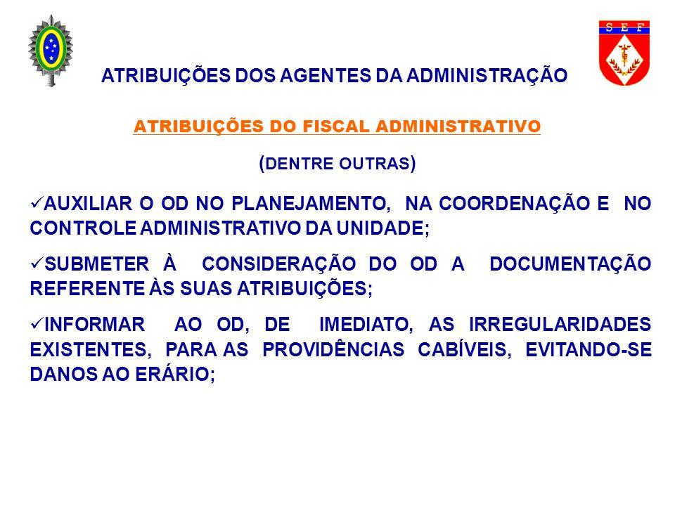ATRIBUIÇÕES DO FISCAL ADMINISTRATIVO ( DENTRE OUTRAS ) AUXILIAR O OD NO PLANEJAMENTO, NA COORDENAÇÃO E NO CONTROLE ADMINISTRATIVO DA UNIDADE; SUBMETER