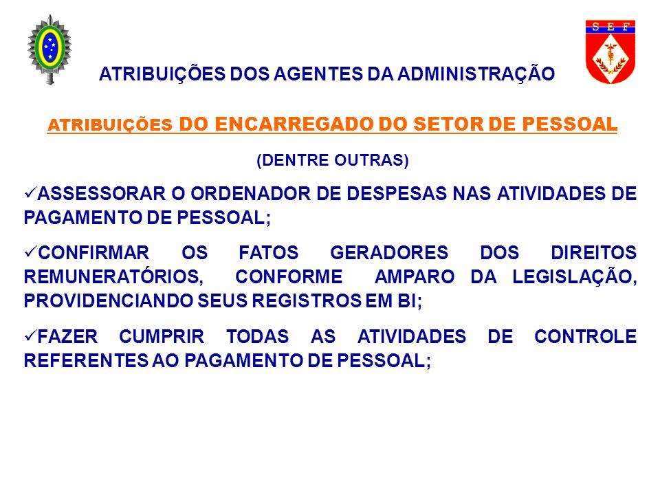 ATRIBUIÇÕES DOS AGENTES DA ADMINISTRAÇÃO ATRIBUIÇÕES DO ENCARREGADO DO SETOR DE PESSOAL (DENTRE OUTRAS) ASSESSORAR O ORDENADOR DE DESPESAS NAS ATIVIDA