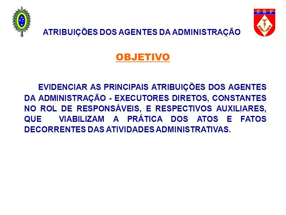 EVIDENCIAR AS PRINCIPAIS ATRIBUIÇÕES DOS AGENTES DA ADMINISTRAÇÃO - EXECUTORES DIRETOS, CONSTANTES NO ROL DE RESPONSÁVEIS, E RESPECTIVOS AUXILIARES, Q
