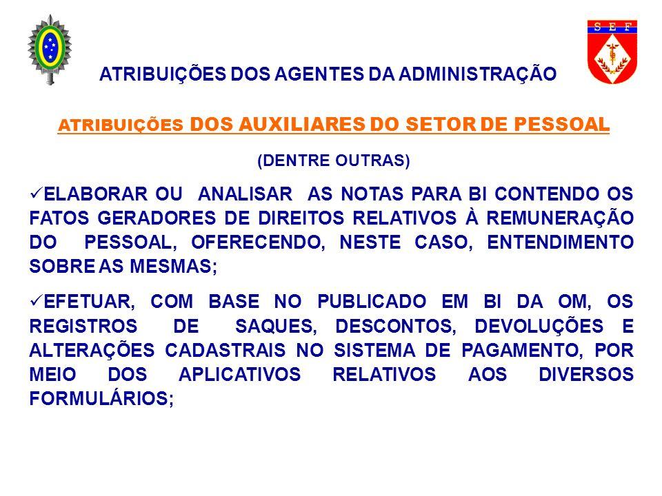 ATRIBUIÇÕES DOS AGENTES DA ADMINISTRAÇÃO ATRIBUIÇÕES DOS AUXILIARES DO SETOR DE PESSOAL (DENTRE OUTRAS) ELABORAR OU ANALISAR AS NOTAS PARA BI CONTENDO