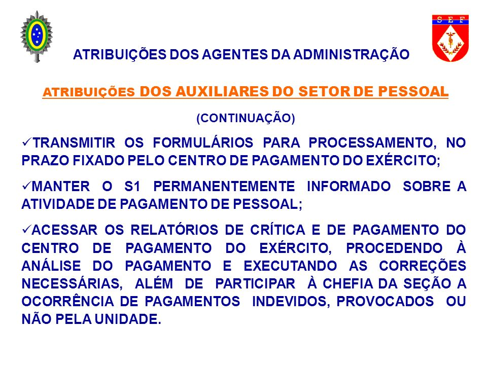 ATRIBUIÇÕES DOS AGENTES DA ADMINISTRAÇÃO ATRIBUIÇÕES DOS AUXILIARES DO SETOR DE PESSOAL (CONTINUAÇÃO) TRANSMITIR OS FORMULÁRIOS PARA PROCESSAMENTO, NO