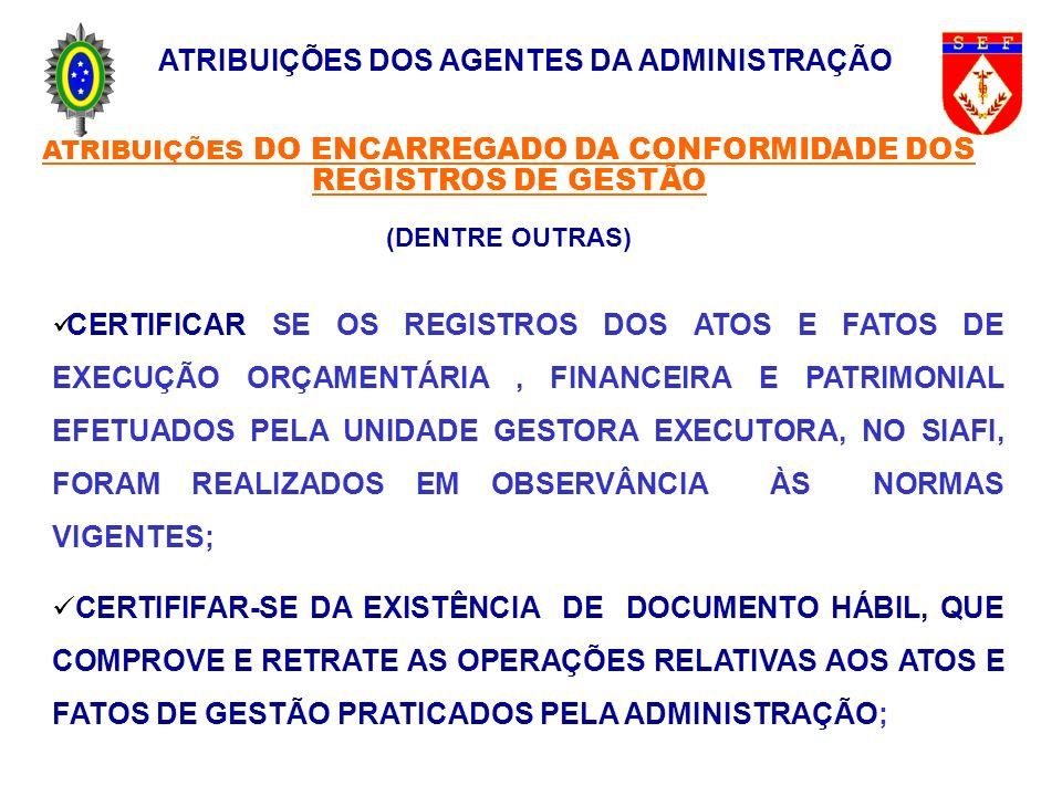 ATRIBUIÇÕES DOS AGENTES DA ADMINISTRAÇÃO ATRIBUIÇÕES DO ENCARREGADO DA CONFORMIDADE DOS REGISTROS DE GESTÃO (DENTRE OUTRAS) CERTIFICAR SE OS REGISTROS