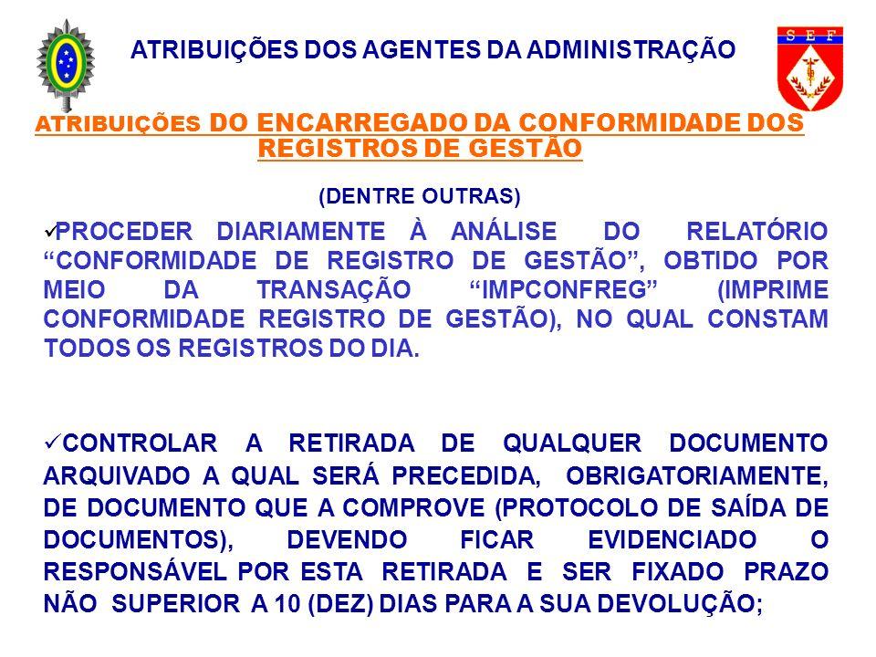 ATRIBUIÇÕES DOS AGENTES DA ADMINISTRAÇÃO ATRIBUIÇÕES DO ENCARREGADO DA CONFORMIDADE DOS REGISTROS DE GESTÃO (DENTRE OUTRAS) PROCEDER DIARIAMENTE À ANÁ