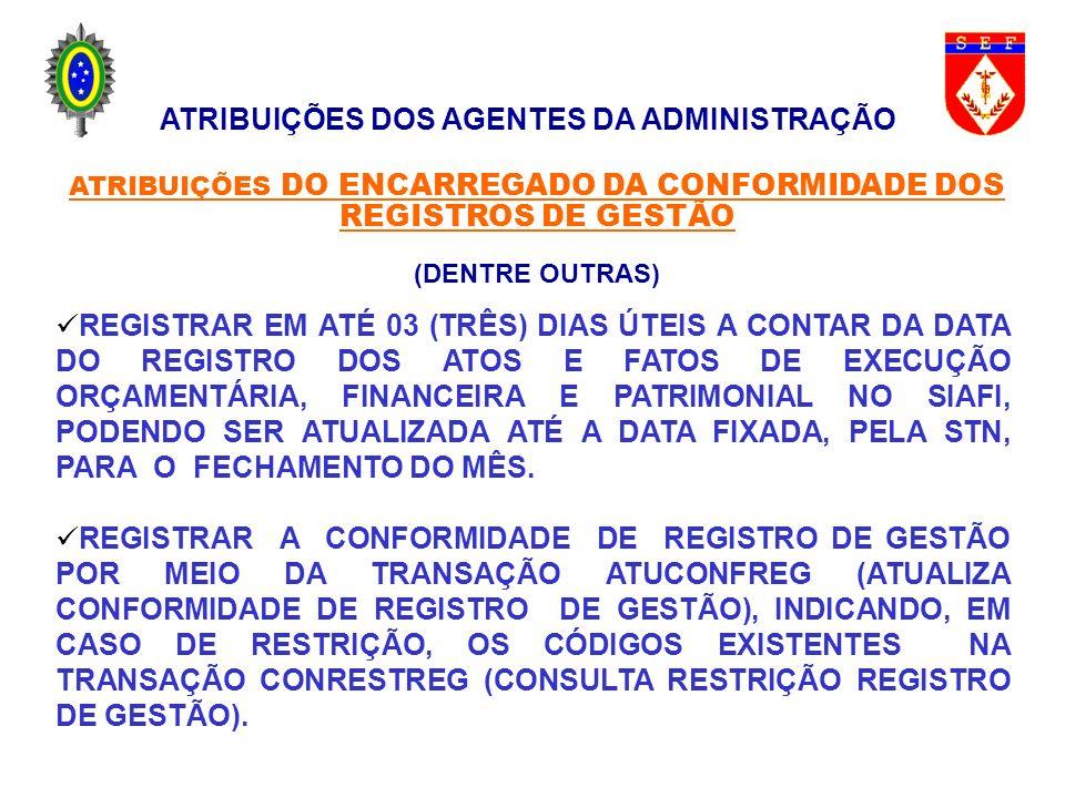 ATRIBUIÇÕES DOS AGENTES DA ADMINISTRAÇÃO ATRIBUIÇÕES DO ENCARREGADO DA CONFORMIDADE DOS REGISTROS DE GESTÃO (DENTRE OUTRAS) REGISTRAR EM ATÉ 03 (TRÊS)