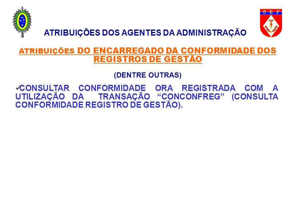 ATRIBUIÇÕES DOS AGENTES DA ADMINISTRAÇÃO ATRIBUIÇÕES DO ENCARREGADO DA CONFORMIDADE DOS REGISTROS DE GESTÃO (DENTRE OUTRAS) CONSULTAR CONFORMIDADE ORA