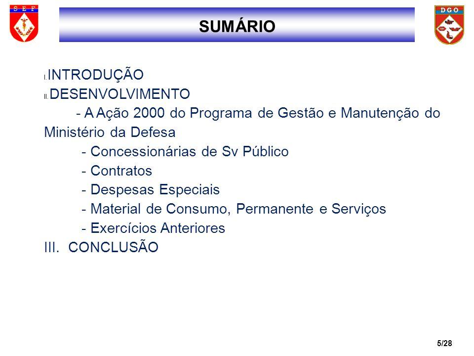 6/28 A DIRETORIA DE GESTÃO ORÇAMENTÁRIA (DGO), POR MEIO DA SEÇÃO DE GESTÃO SETORIAL, É O ÓRGÃO QUE GERENCIA, NO ÂMBITO DO EXÉRCITO, O ORÇAMENTO DA AÇÃO 2000 DO PROGRAMA DE GESTÃO E MANUTENÇÃO DO MINISTÉRIO DA DEFESA (PGM/MD).