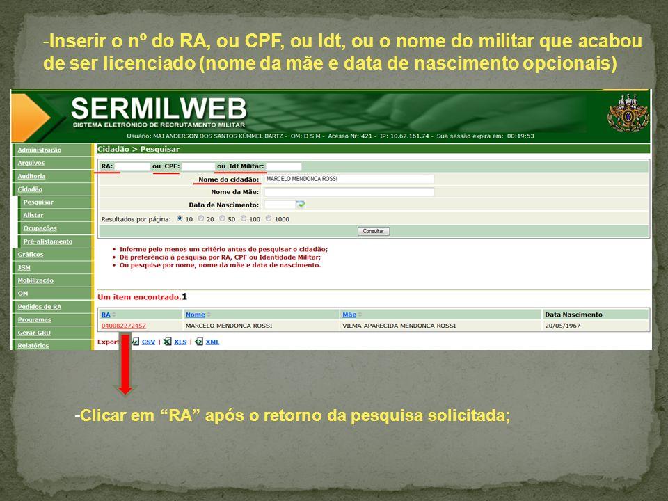 -Inserir o nº do RA, ou CPF, ou Idt, ou o nome do militar que acabou de ser licenciado (nome da mãe e data de nascimento opcionais) -Clicar em RA após