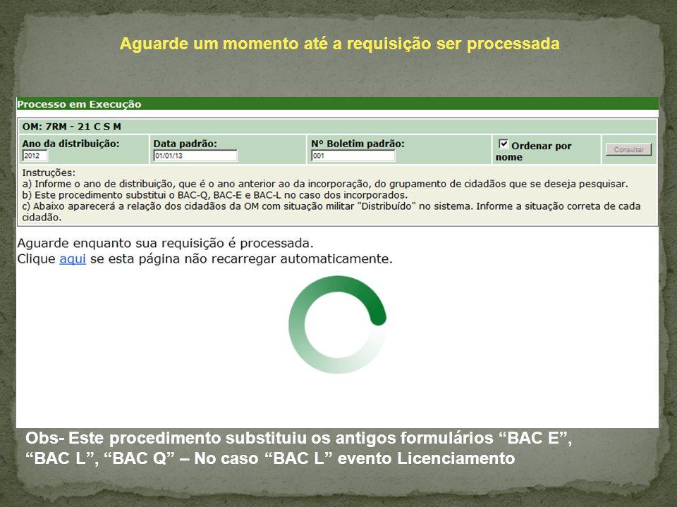 Aguarde um momento até a requisição ser processada Obs- Este procedimento substituiu os antigos formulários BAC E, BAC L, BAC Q – No caso BAC L evento
