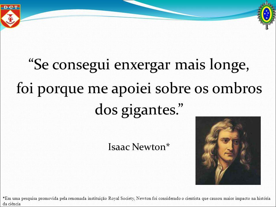Se consegui enxergar mais longe, foi porque me apoiei sobre os ombros dos gigantes. Isaac Newton* *Em uma pesquisa promovida pela renomada instituição