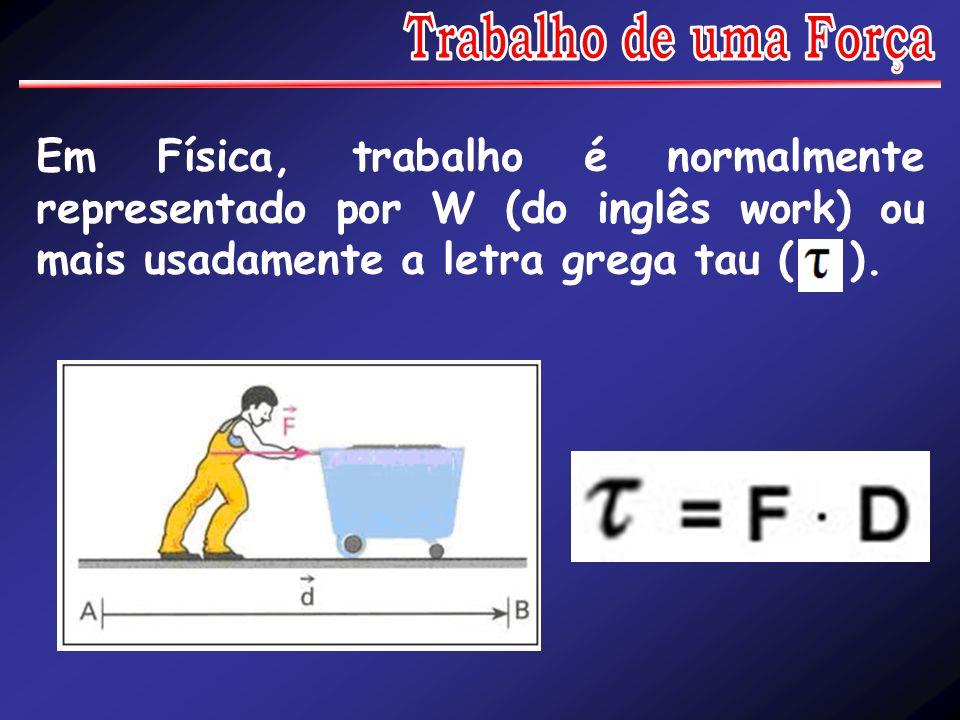 Em Física, trabalho é normalmente representado por W (do inglês work) ou mais usadamente a letra grega tau ( ).