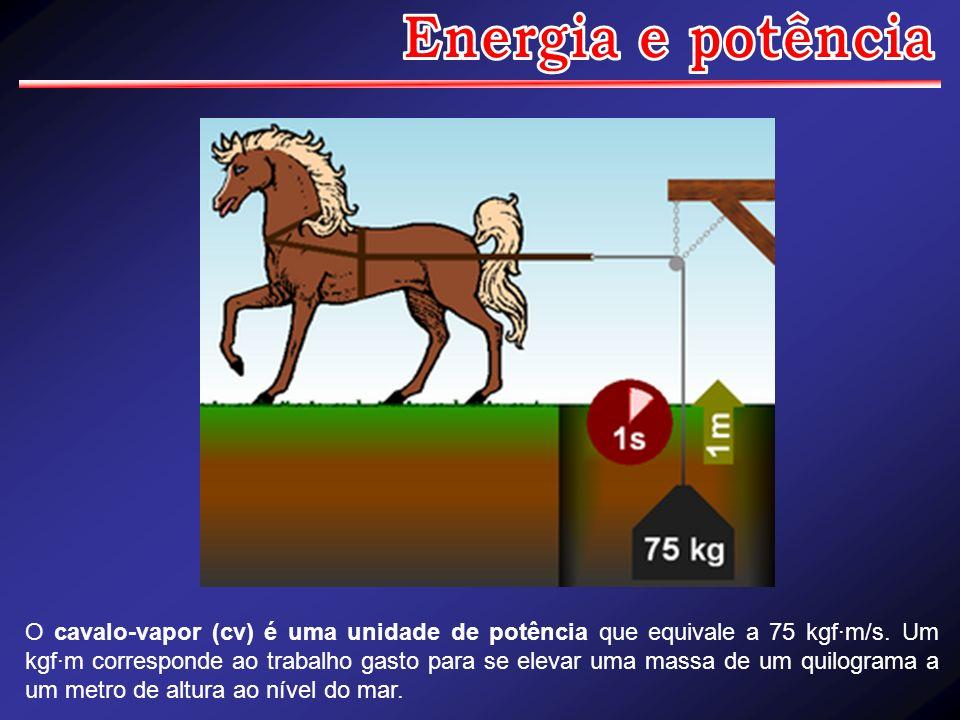 O cavalo-vapor (cv) é uma unidade de potência que equivale a 75 kgf·m/s. Um kgf·m corresponde ao trabalho gasto para se elevar uma massa de um quilogr