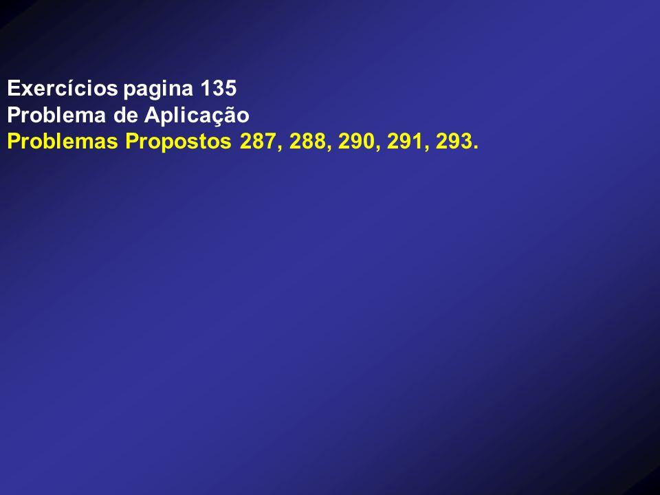Exercícios pagina 135 Problema de Aplicação Problemas Propostos 287, 288, 290, 291, 293.