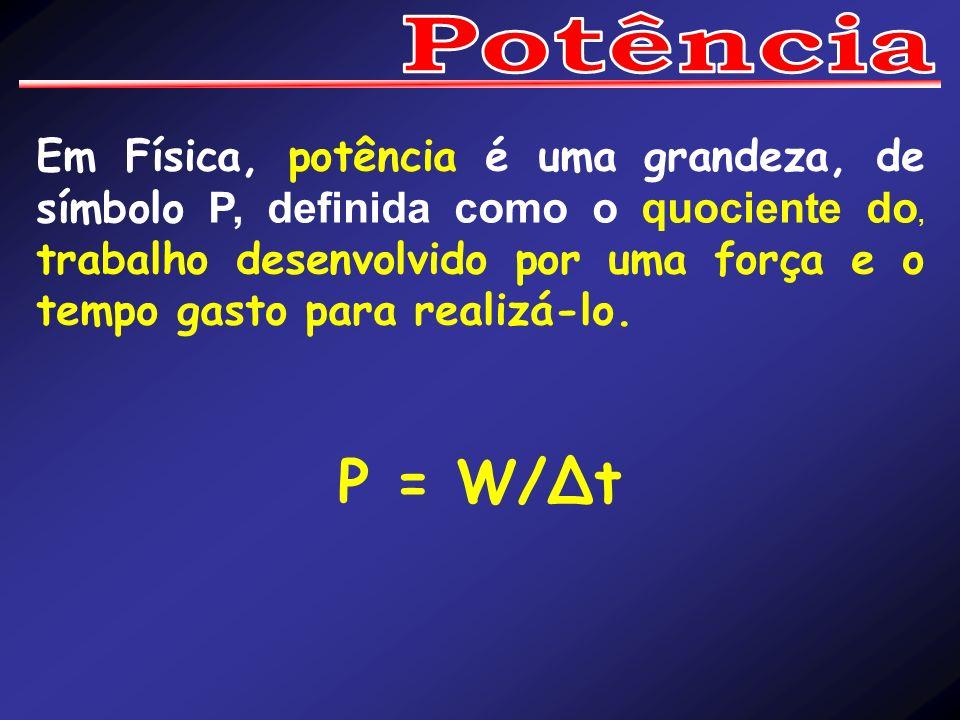 Em Física, potência é uma grandeza, de símbolo P, definida como o quociente do, trabalho desenvolvido por uma força e o tempo gasto para realizá-lo. P