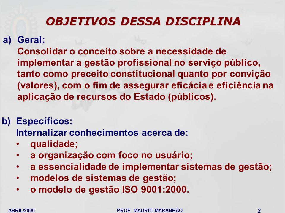 ABRIL/2006PROF. MAURITI MARANHÃO 2 OBJETIVOS DESSA DISCIPLINA a)Geral: Consolidar o conceito sobre a necessidade de implementar a gestão profissional