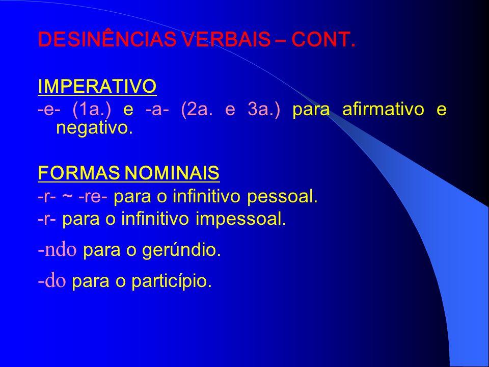 DESINÊNCIAS VERBAIS: I) Modo-temporais = indicam o tempo e o modo. São desinências modo-temporais: INDICATIVO Ø para o presente. -va- ~ -ve- (1a.) e -