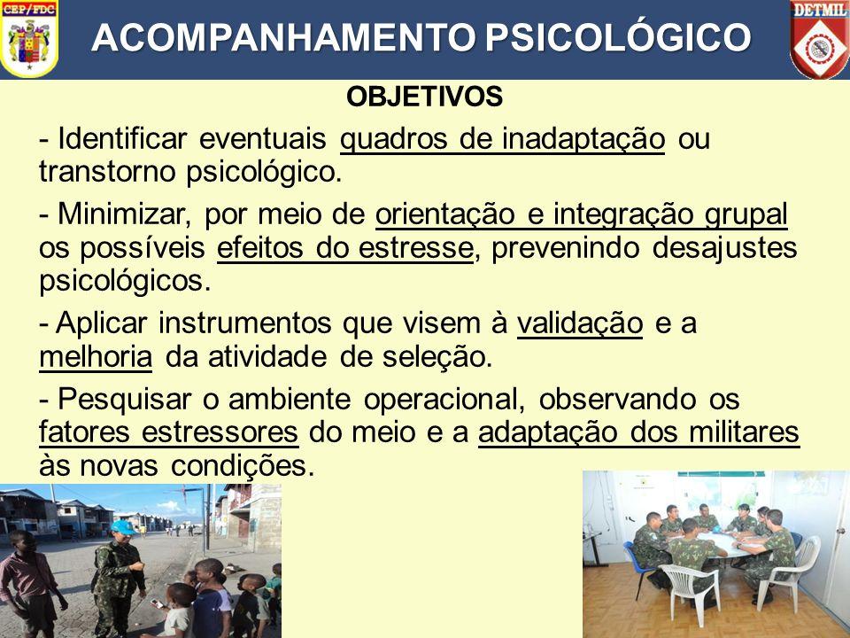 OBJETIVOS - Identificar eventuais quadros de inadaptação ou transtorno psicológico. - Minimizar, por meio de orientação e integração grupal os possíve