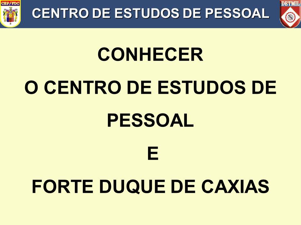 CENTRO DE ESTUDOS DE PESSOAL CONHECER O CENTRO DE ESTUDOS DE PESSOAL E FORTE DUQUE DE CAXIAS