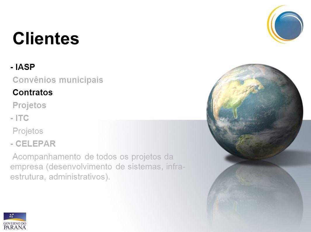 Clientes - IASP Convênios municipais Contratos Projetos - ITC Projetos - CELEPAR Acompanhamento de todos os projetos da empresa (desenvolvimento de si