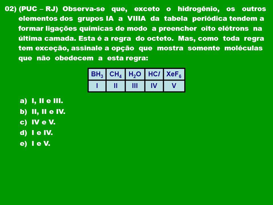 02) (PUC – RJ) Observa-se que, exceto o hidrogênio, os outros elementos dos grupos IA a VIIIA da tabela periódica tendem a formar ligações químicas de