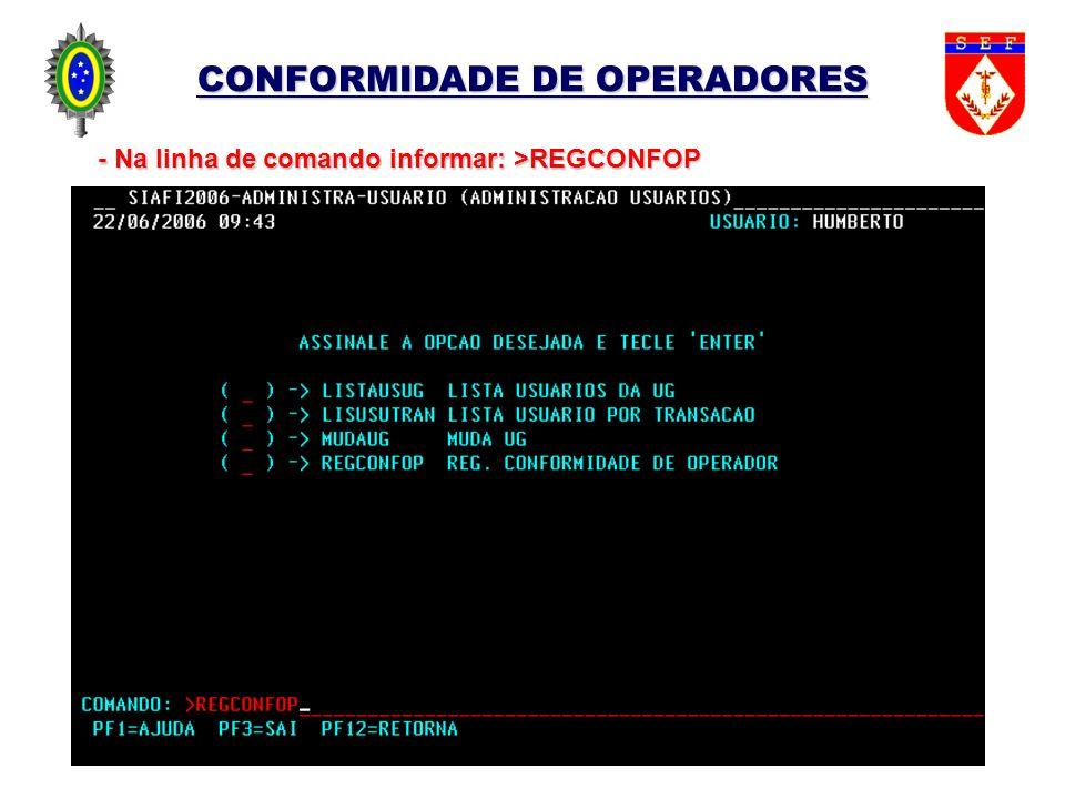 CONFORMIDADE DE OPERADORES - Na linha de comando informar: >REGCONFOP